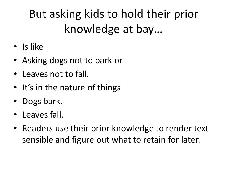 But asking kids to hold their prior knowledge at bay…
