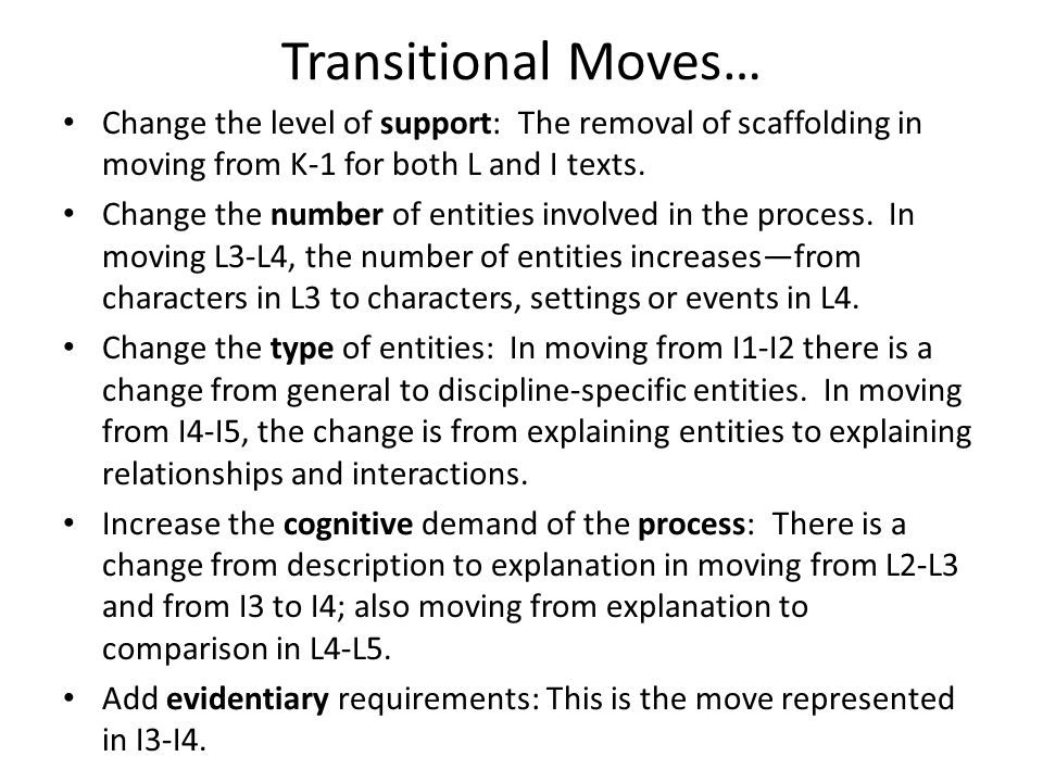 Transitional Moves… Change the level of support: The removal of scaffolding in moving from K-1 for both L and I texts.