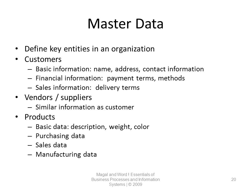 Master Data Define key entities in an organization Customers