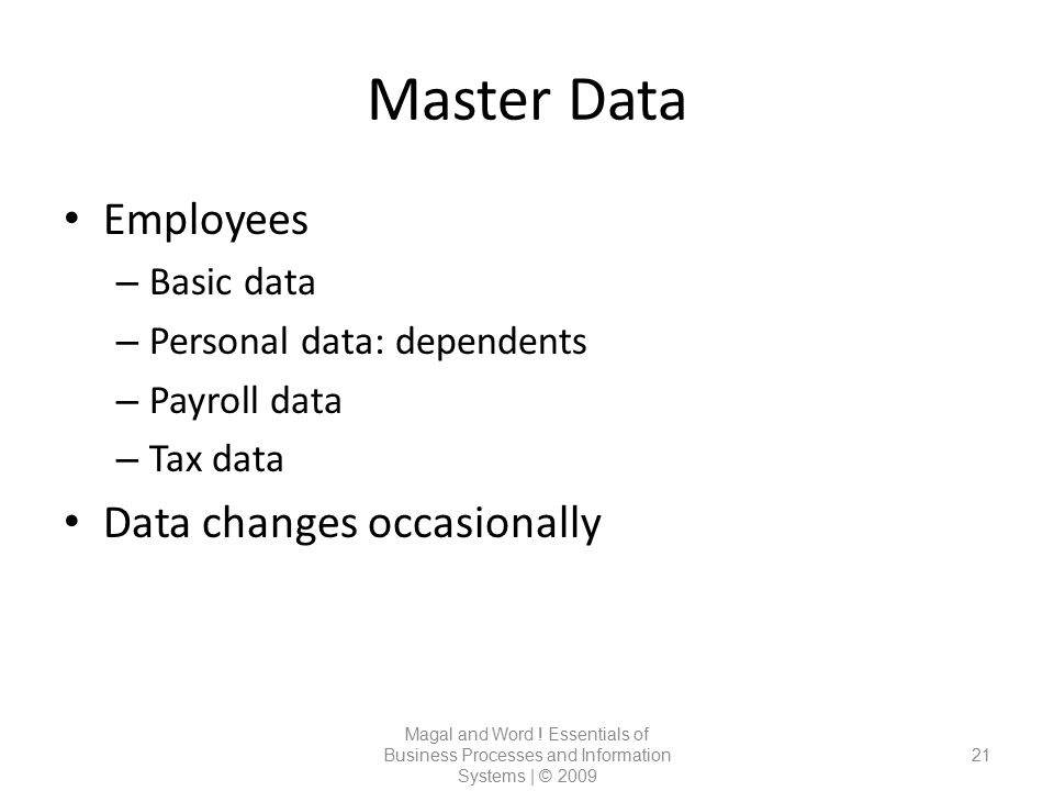 Master Data Employees Data changes occasionally Basic data