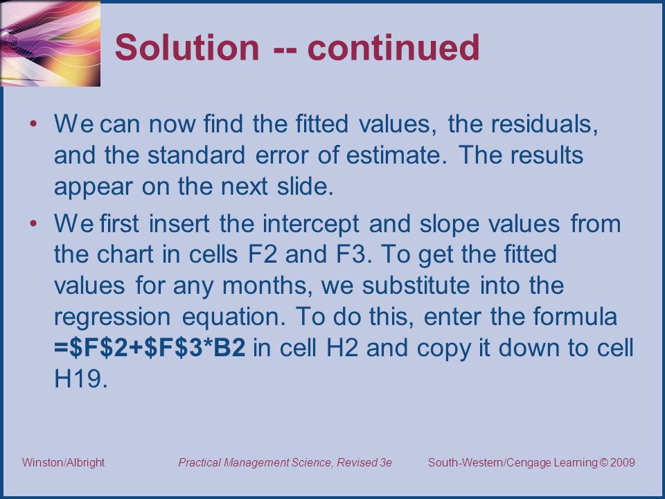 Solution -- continued We can now find the fitted values, the residuals, and the standard error of estimate. The results appear on the next slide.