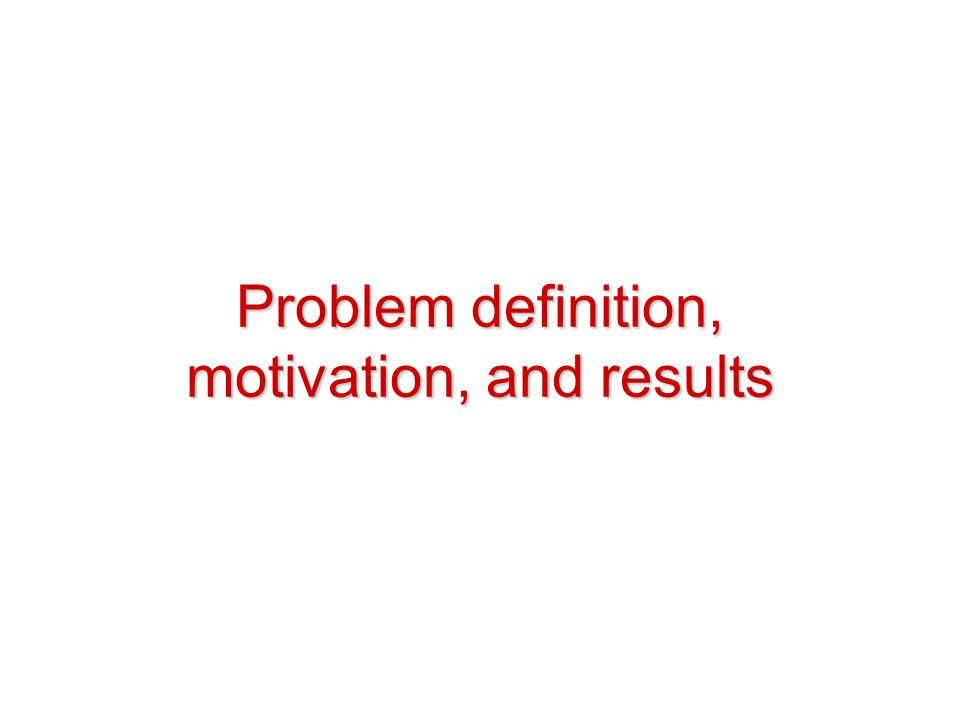 Problem definition, motivation, and results