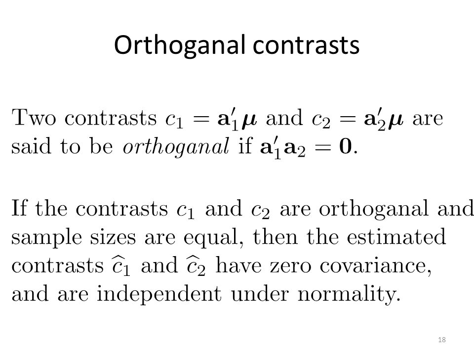 Orthoganal contrasts Two contrasts $\mathbf{a}_1^\prime\boldsymbol{\mu}$ and $\mathbf{a}_2^\prime\boldsymbol{\mu}$ are said to.