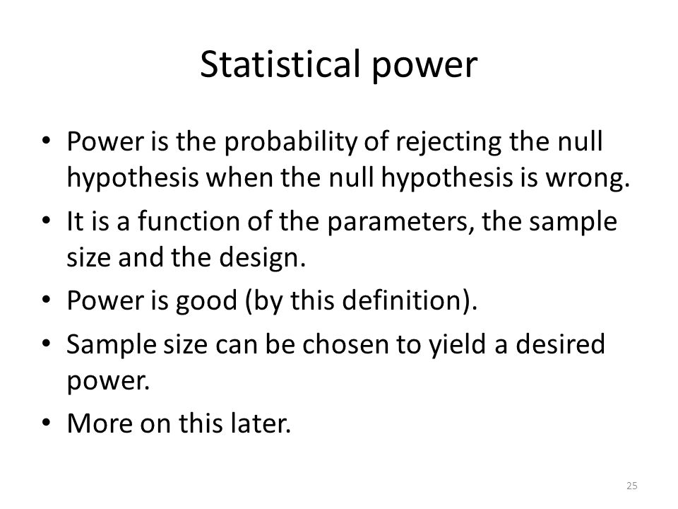 Statistical power Power is the probability of rejecting the null hypothesis when the null hypothesis is wrong.