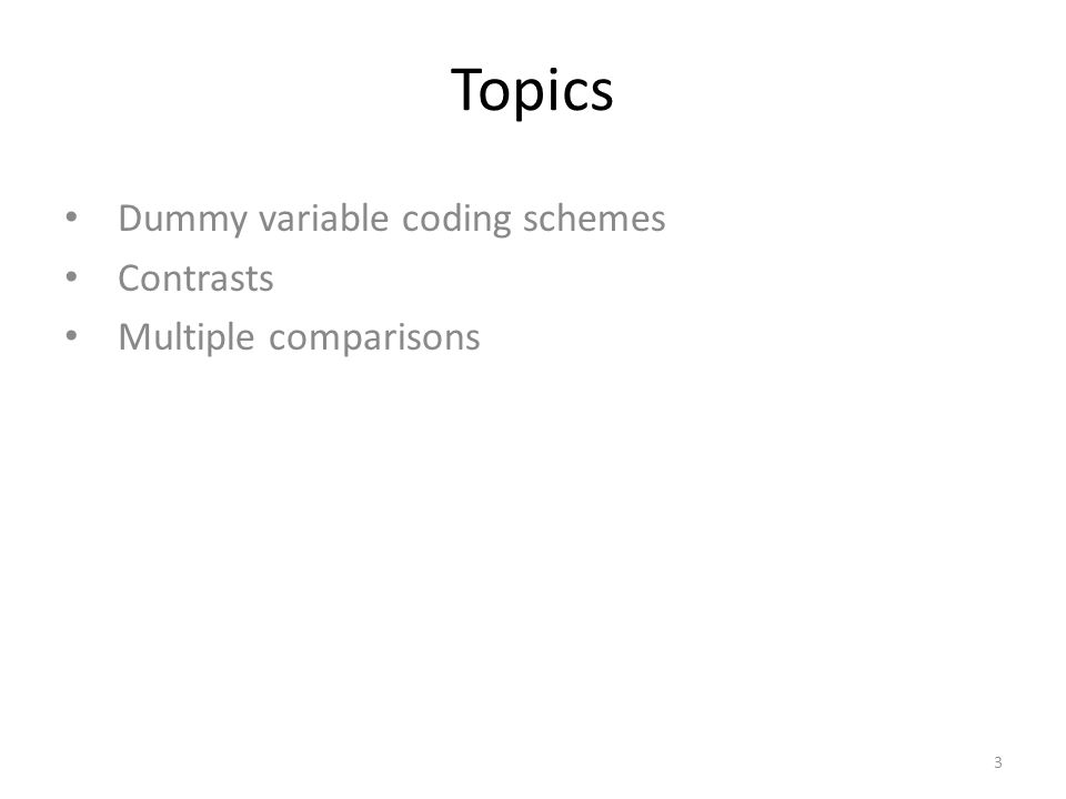 Topics Dummy variable coding schemes Contrasts Multiple comparisons