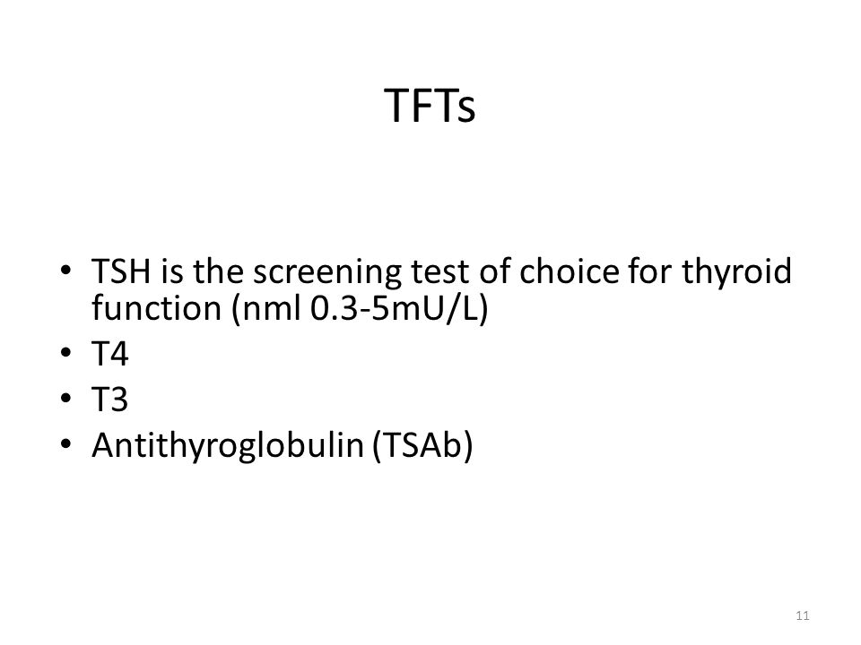 TFTs TSH is the screening test of choice for thyroid function (nml 0.3-5mU/L) T4.