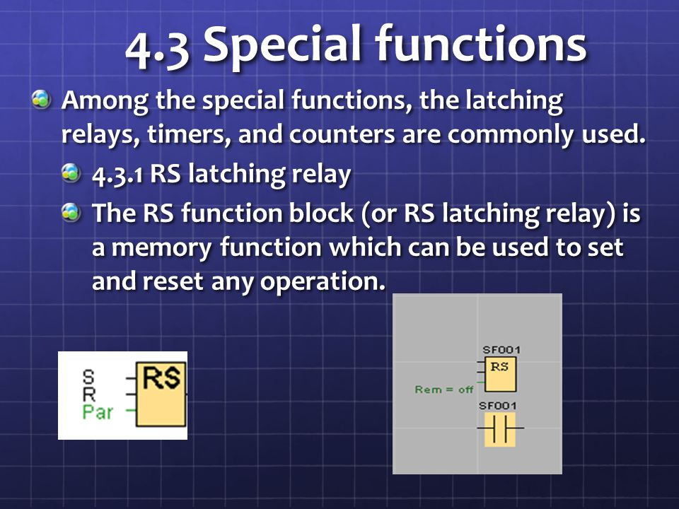 4.3 Special functions Among the special functions, the latching relays, timers, and counters are commonly used.