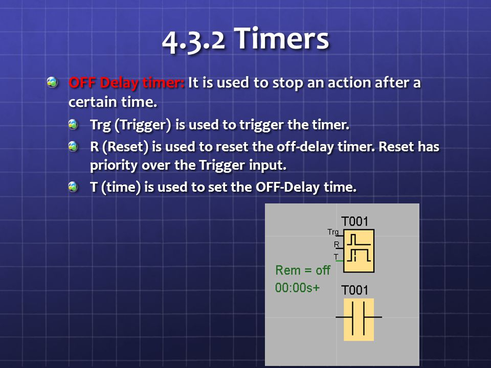 4.3.2 Timers OFF Delay timer: It is used to stop an action after a certain time. Trg (Trigger) is used to trigger the timer.