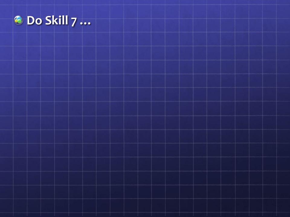 Do Skill 7 …