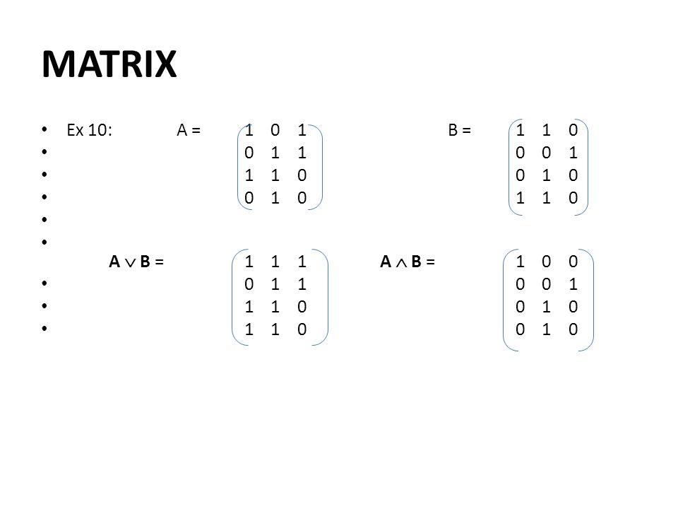 MATRIX Ex 10: A = 1 0 1 B = 1 1 0. 0 1 1 0 0 1. 1 1 0 0 1 0.