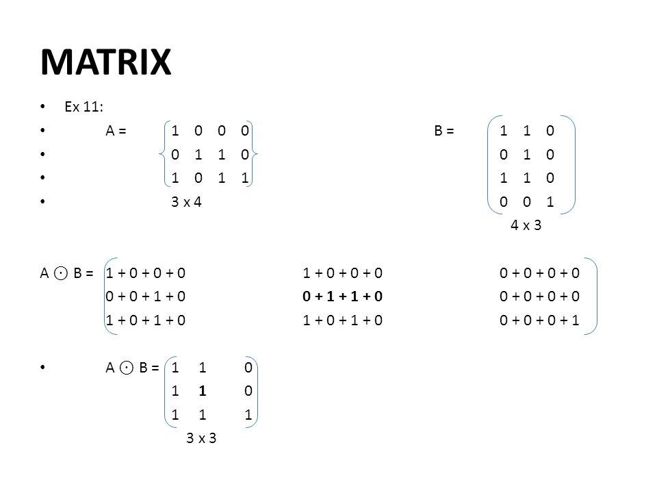 MATRIX Ex 11: A = 1 0 0 0 B = 1 1 0. 0 1 1 0 0 1 0. 1 0 1 1 1 1 0.