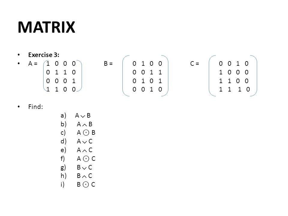 MATRIX Exercise 3: A = 1 0 0 0 B = 0 1 0 0 C = 0 0 1 0