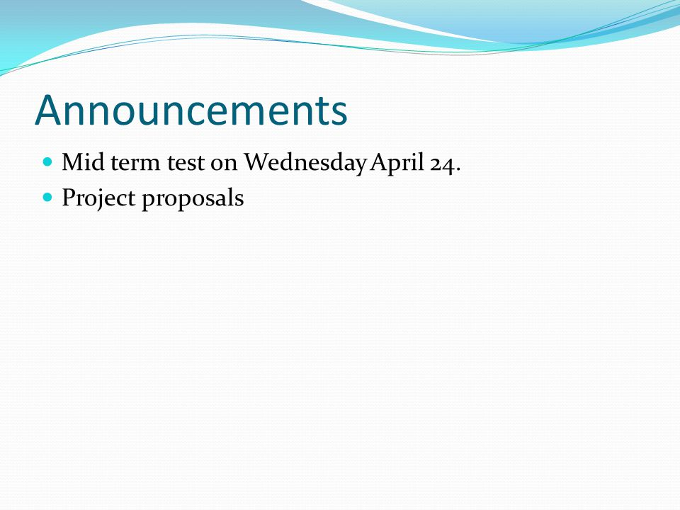 Announcements Mid term test on Wednesday April 24. Project proposals