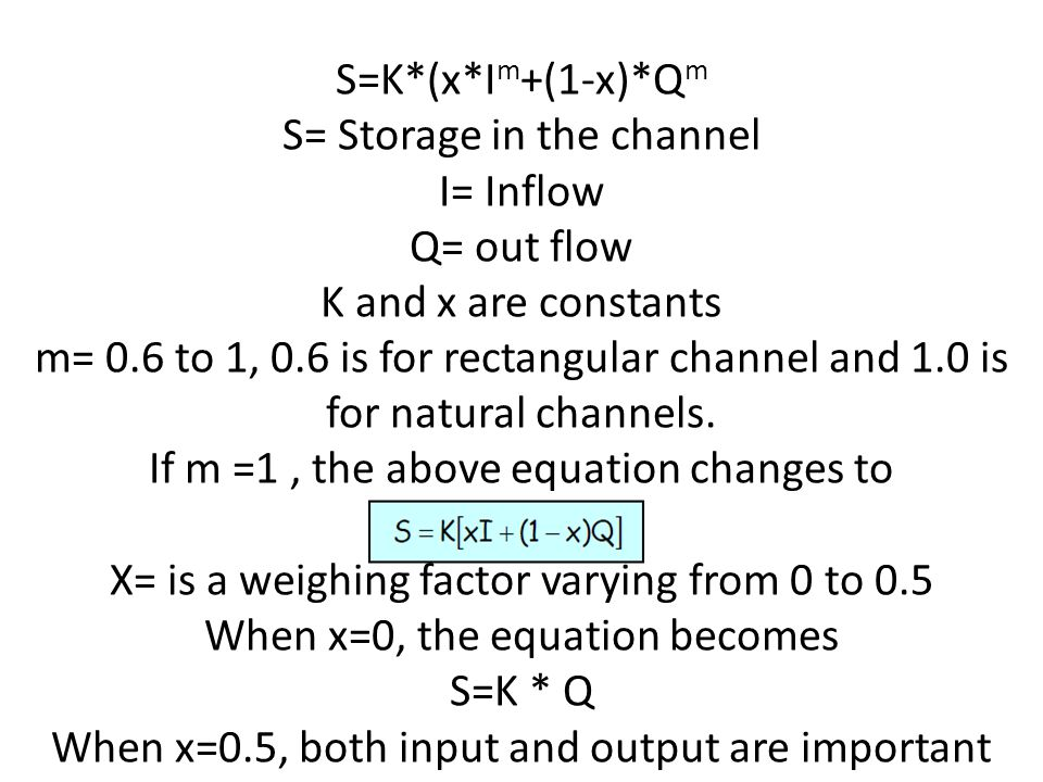 S= Storage in the channel I= Inflow Q= out flow K and x are constants