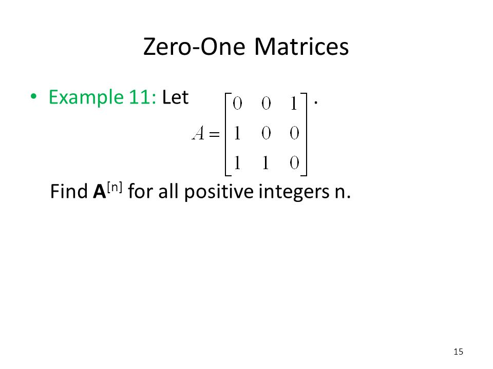 Zero-One Matrices Example 11: Let .