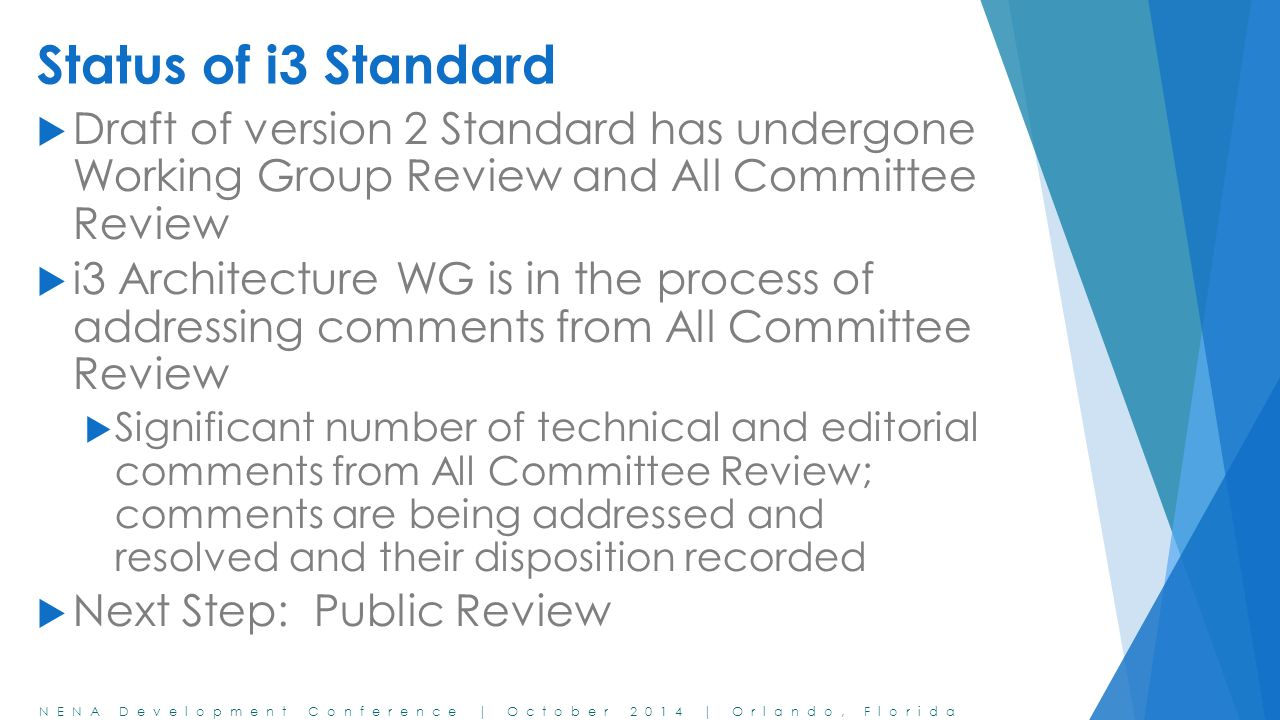 Status of i3 Standard Draft of version 2 Standard has undergone Working Group Review and All Committee Review.
