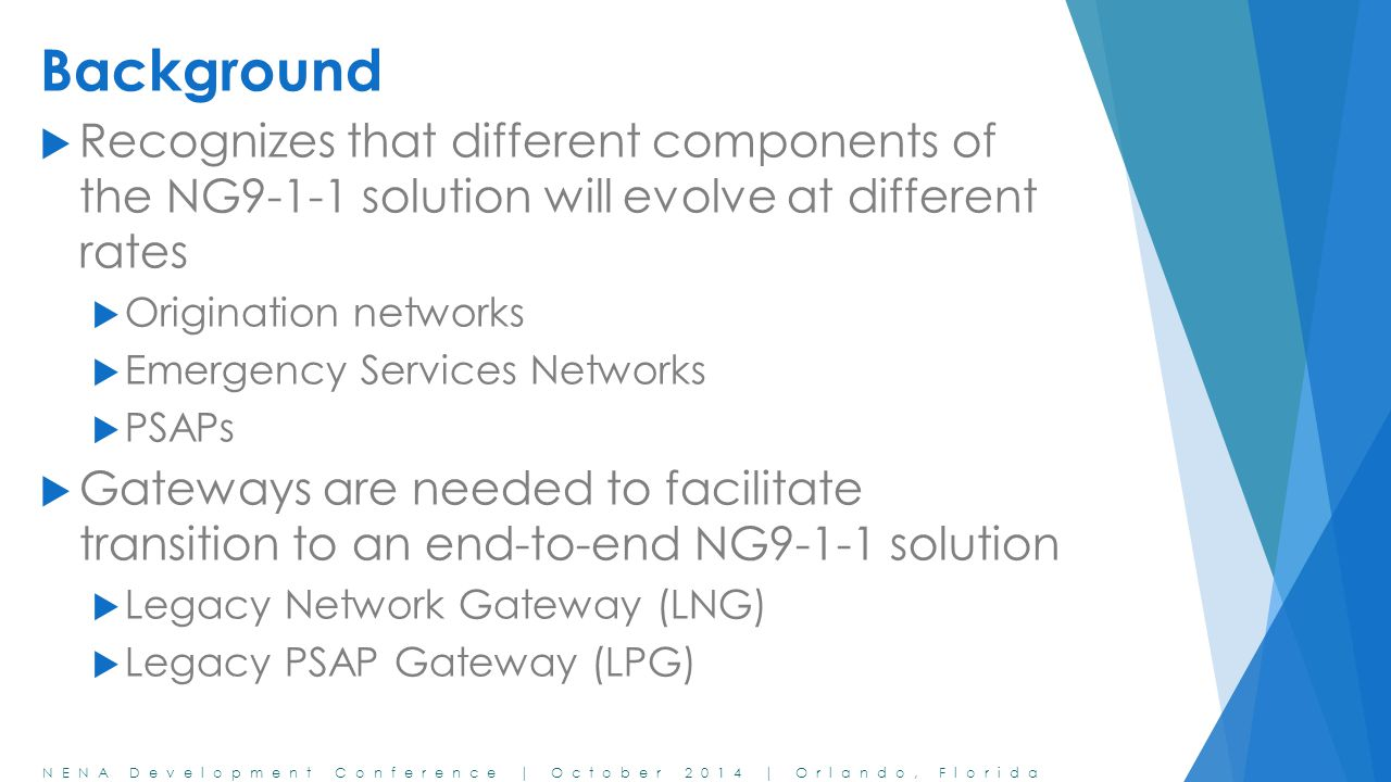 Background Recognizes that different components of the NG9-1-1 solution will evolve at different rates.