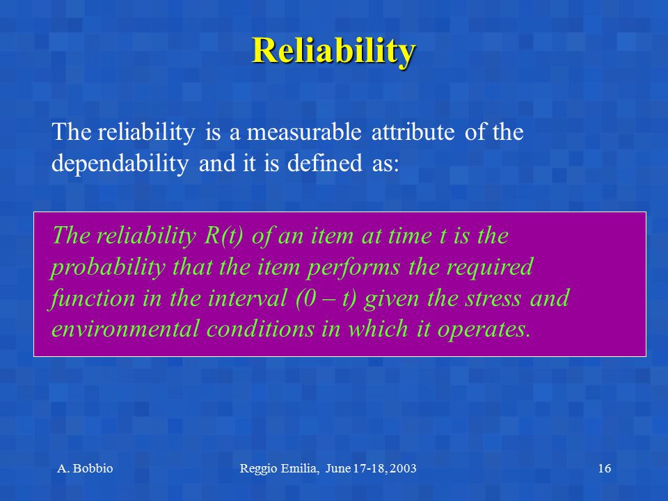 Reliability The reliability is a measurable attribute of the dependability and it is defined as: