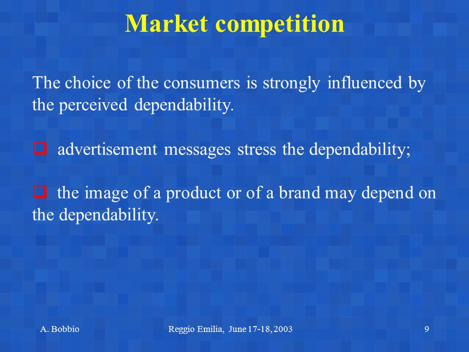 Market competition The choice of the consumers is strongly influenced by the perceived dependability.