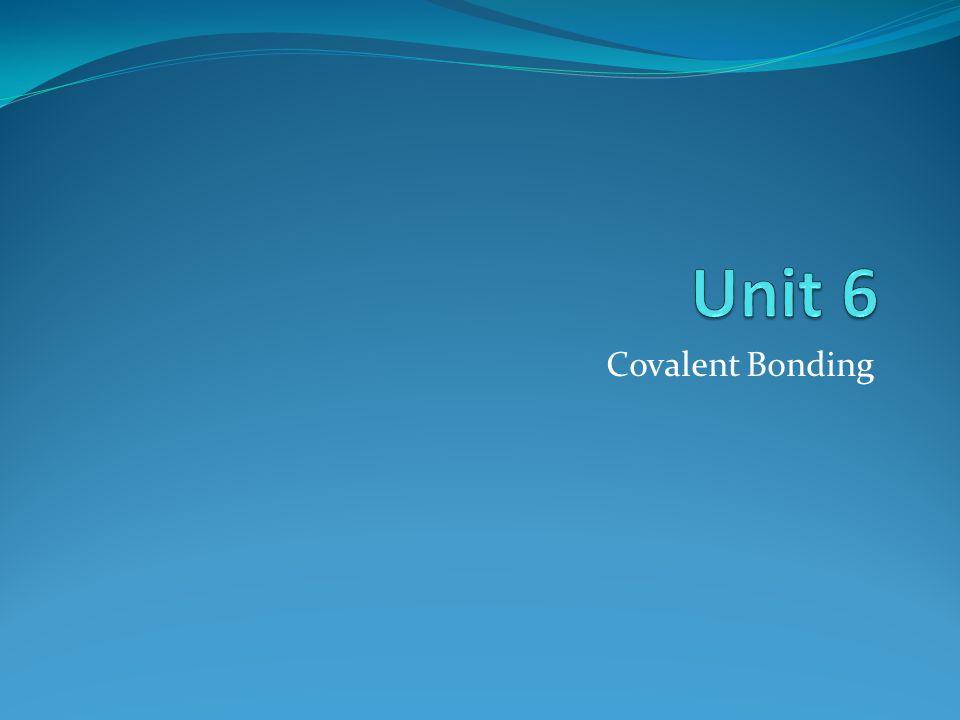 Unit 6 Covalent Bonding