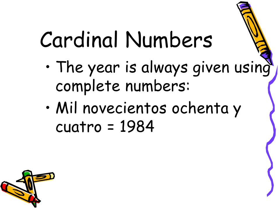 Cardinal Numbers The year is always given using complete numbers: