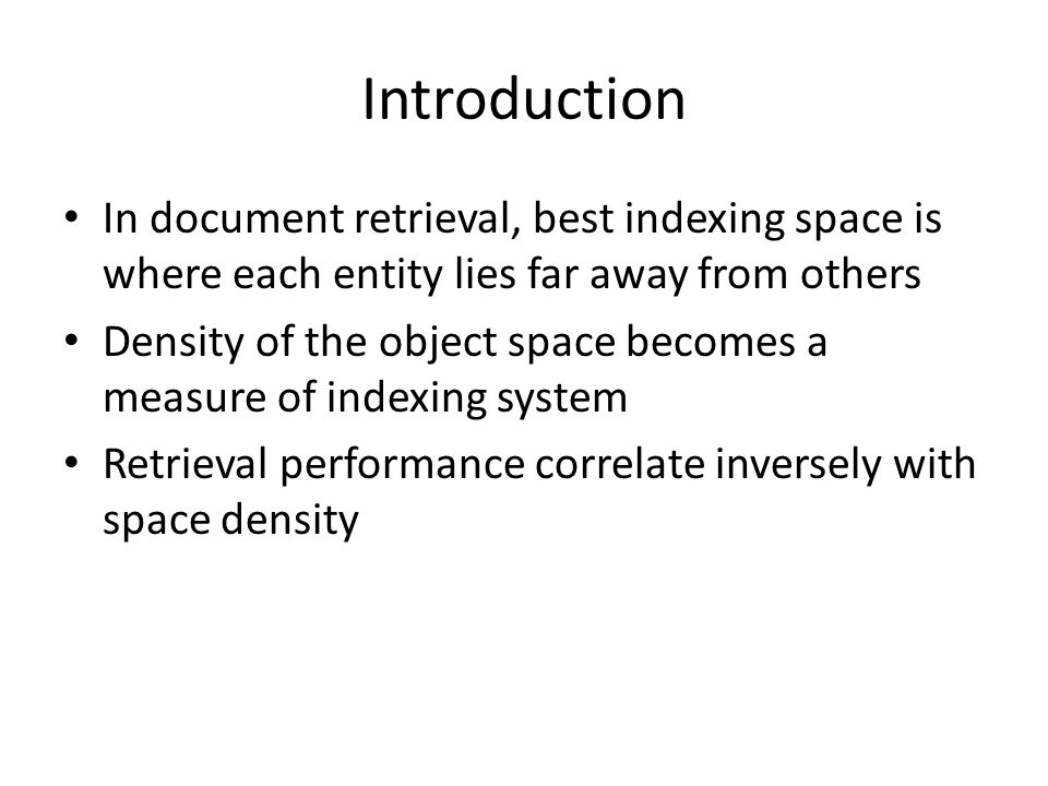 Introduction In document retrieval, best indexing space is where each entity lies far away from others.