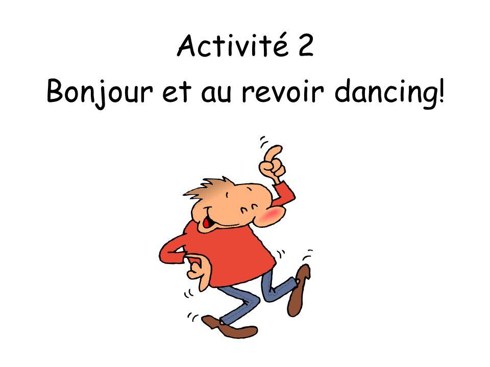 Bonjour et au revoir dancing!