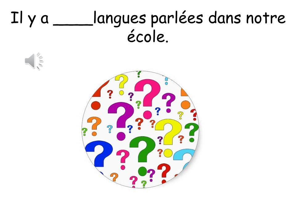 Il y a ____langues parlées dans notre école.