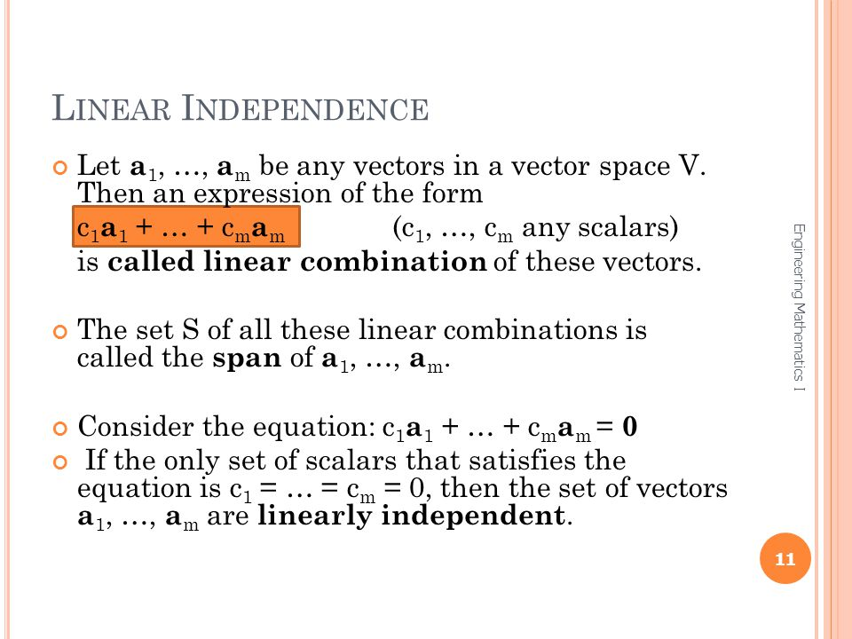 Linear Independence Let a1, …, am be any vectors in a vector space V. Then an expression of the form.