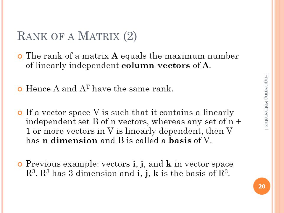 Rank of a Matrix (2) The rank of a matrix A equals the maximum number of linearly independent column vectors of A.