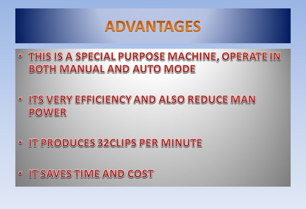 ADVANTAGES THIS IS A SPECIAL PURPOSE MACHINE, OPERATE IN BOTH MANUAL AND AUTO MODE. ITS VERY EFFICIENCY AND ALSO REDUCE MAN POWER.