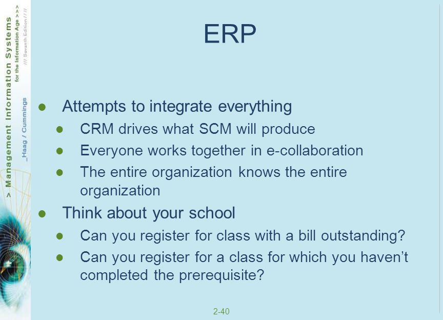ERP Attempts to integrate everything Think about your school