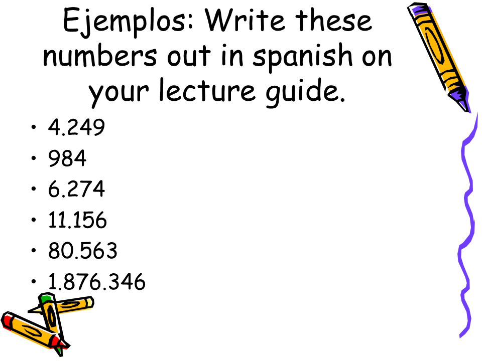 Ejemplos: Write these numbers out in spanish on your lecture guide.