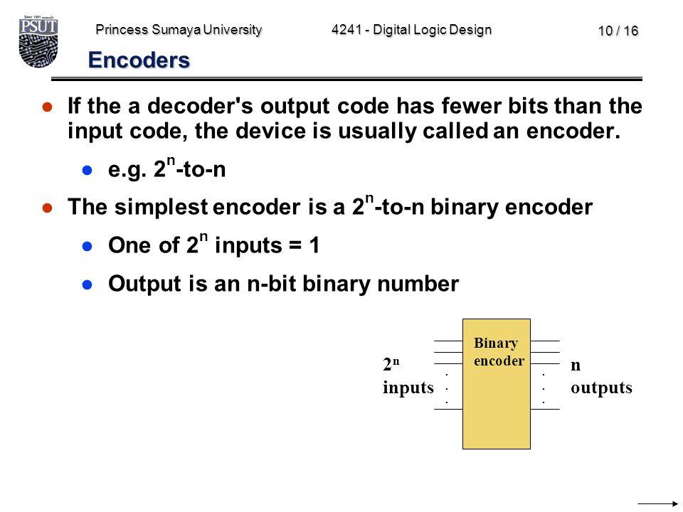 The simplest encoder is a 2n-to-n binary encoder One of 2n inputs = 1