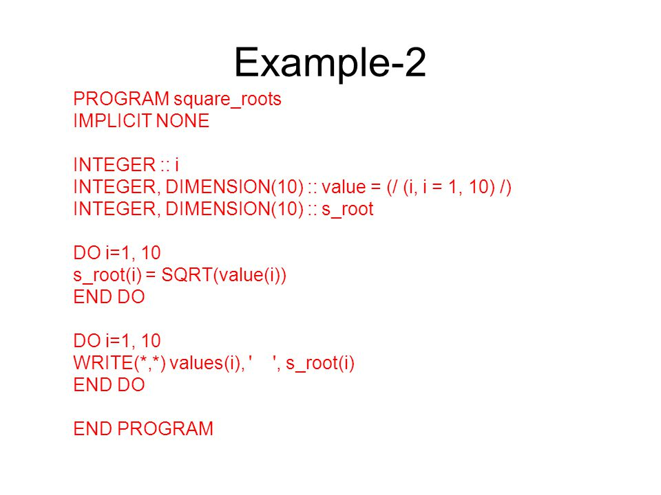 Example-2 PROGRAM square_roots IMPLICIT NONE INTEGER :: i