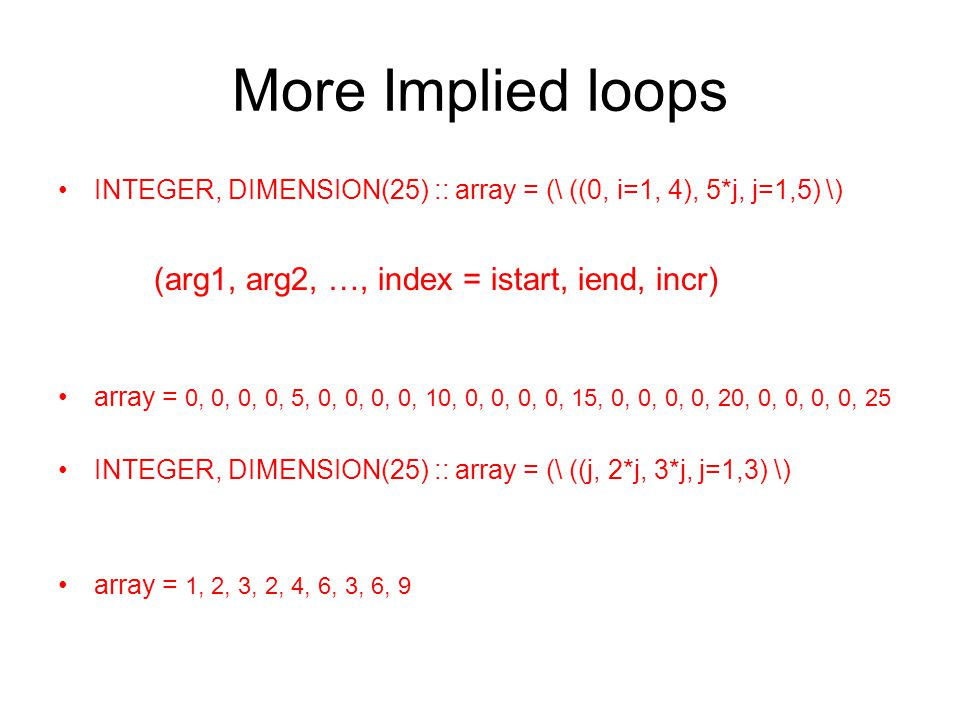 More Implied loops (arg1, arg2, …, index = istart, iend, incr)
