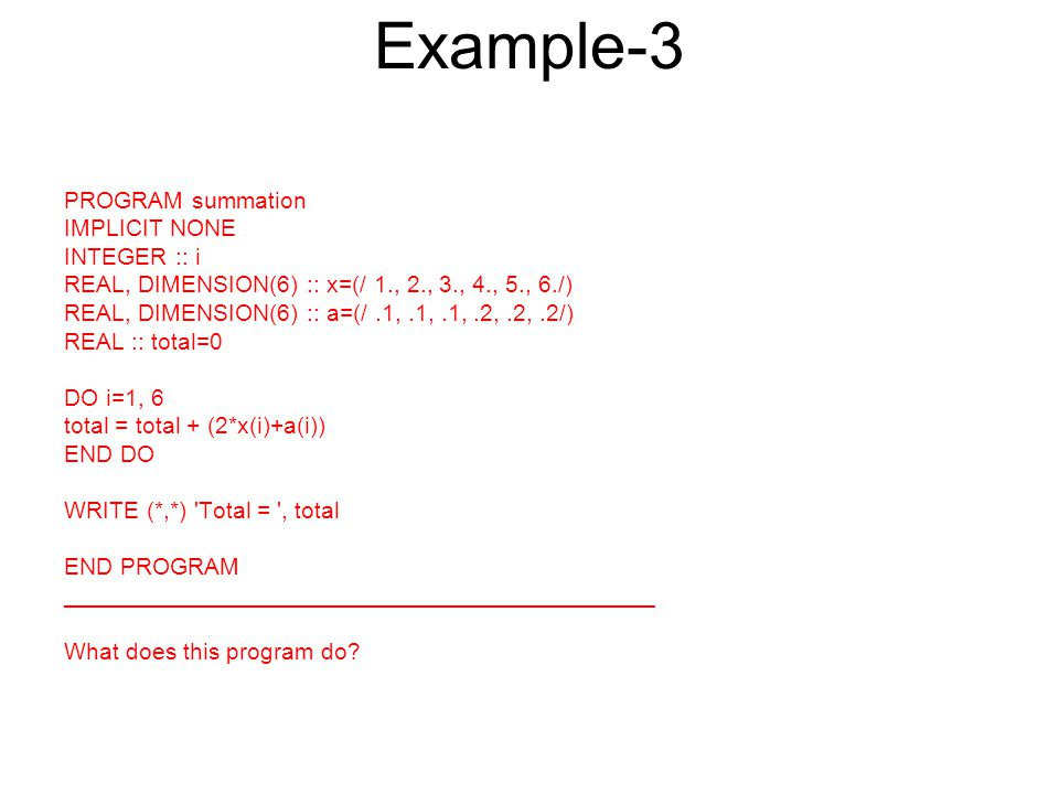 Example-3 PROGRAM summation IMPLICIT NONE INTEGER :: i