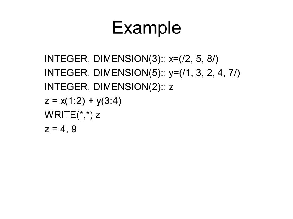 Example INTEGER, DIMENSION(3):: x=(/2, 5, 8/)