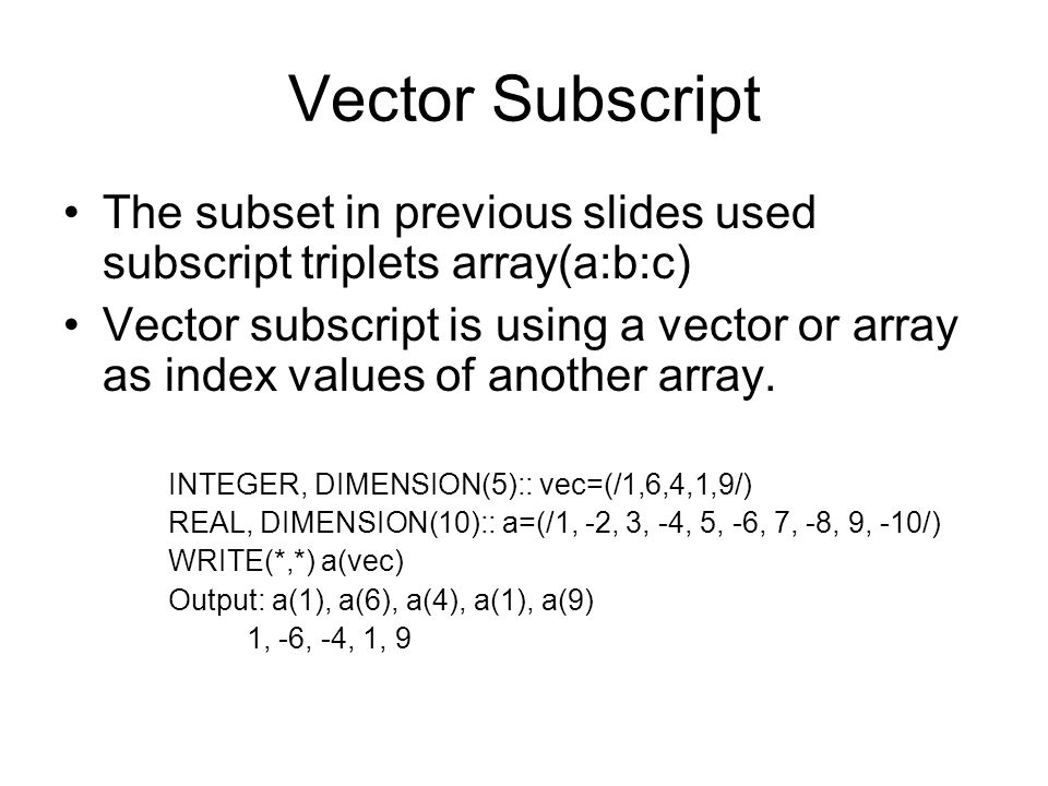 Vector Subscript The subset in previous slides used subscript triplets array(a:b:c)