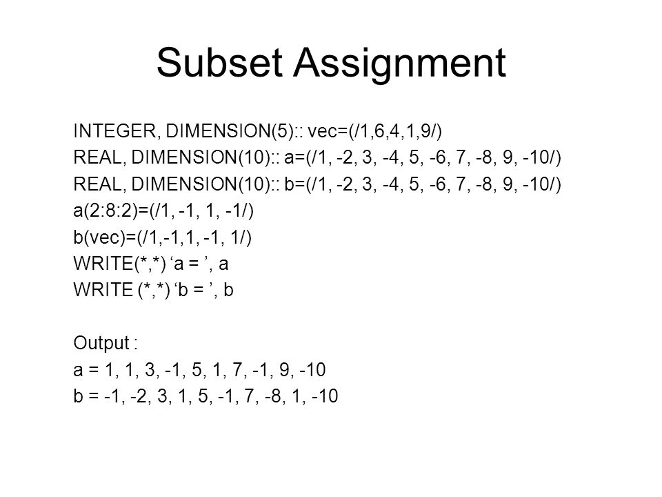 Subset Assignment INTEGER, DIMENSION(5):: vec=(/1,6,4,1,9/)