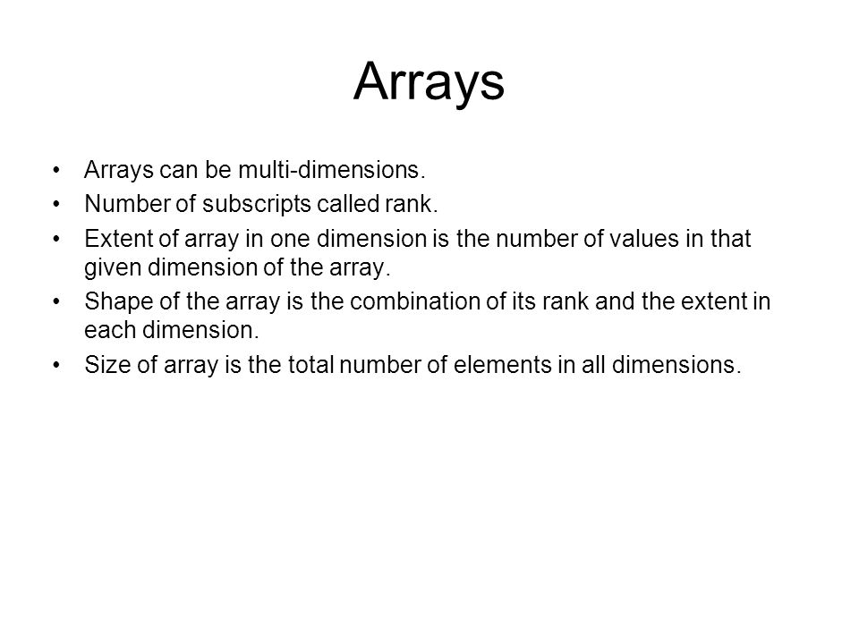 Arrays Arrays can be multi-dimensions.