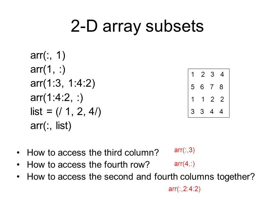2-D array subsets arr(:, 1) arr(1, :) arr(1:3, 1:4:2) arr(1:4:2, :)
