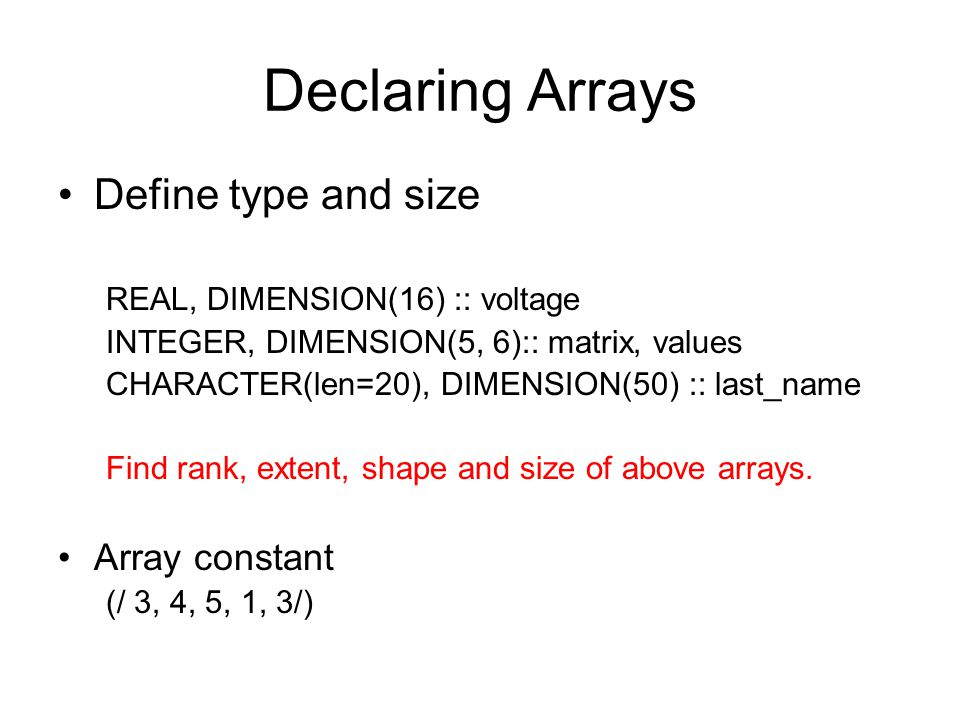 Declaring Arrays Define type and size Array constant