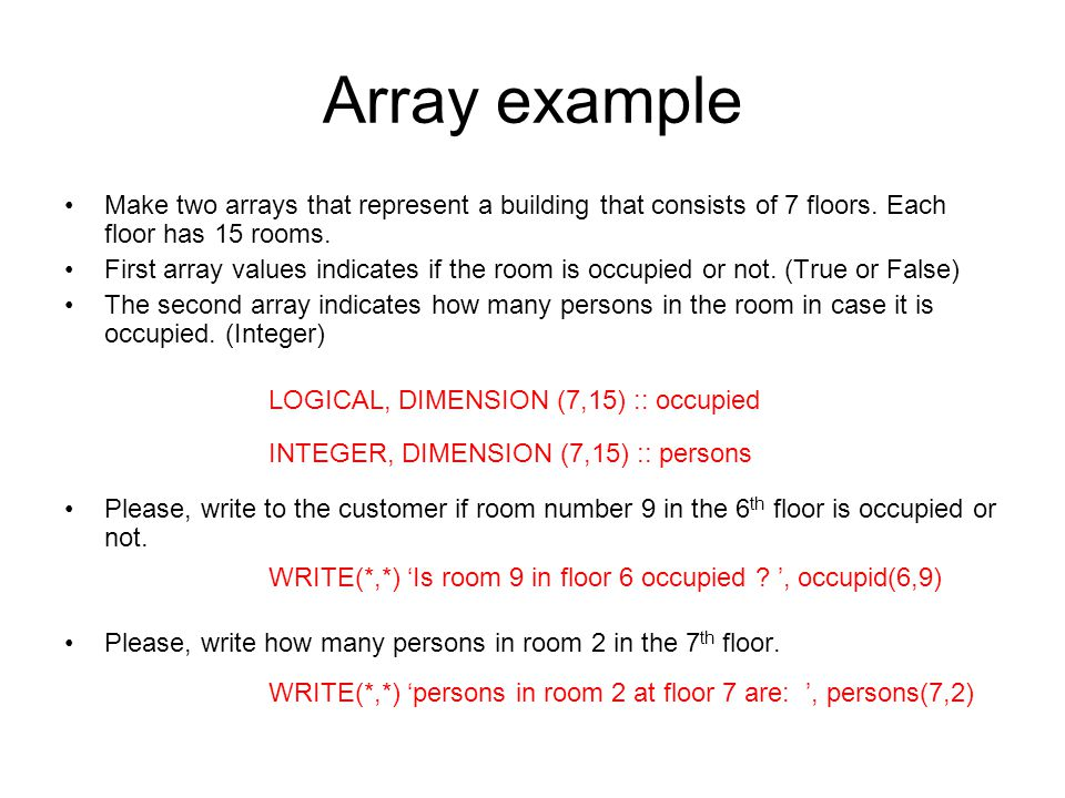 Array example Make two arrays that represent a building that consists of 7 floors. Each floor has 15 rooms.