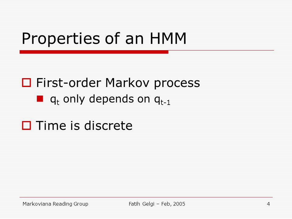Properties of an HMM First-order Markov process Time is discrete