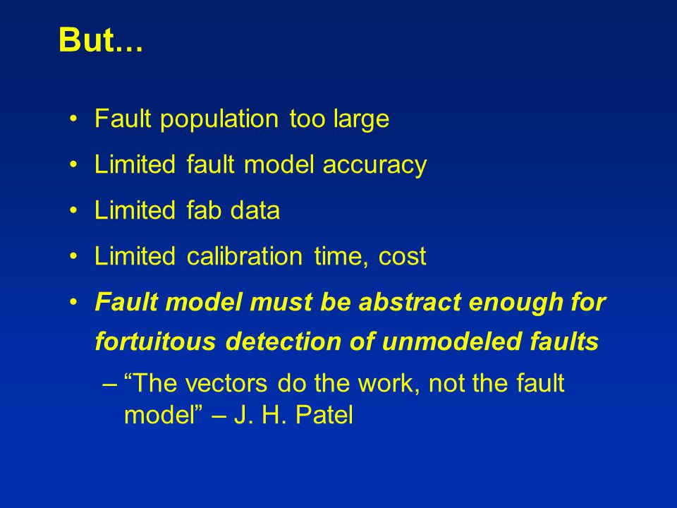 But… Fault population too large Limited fault model accuracy