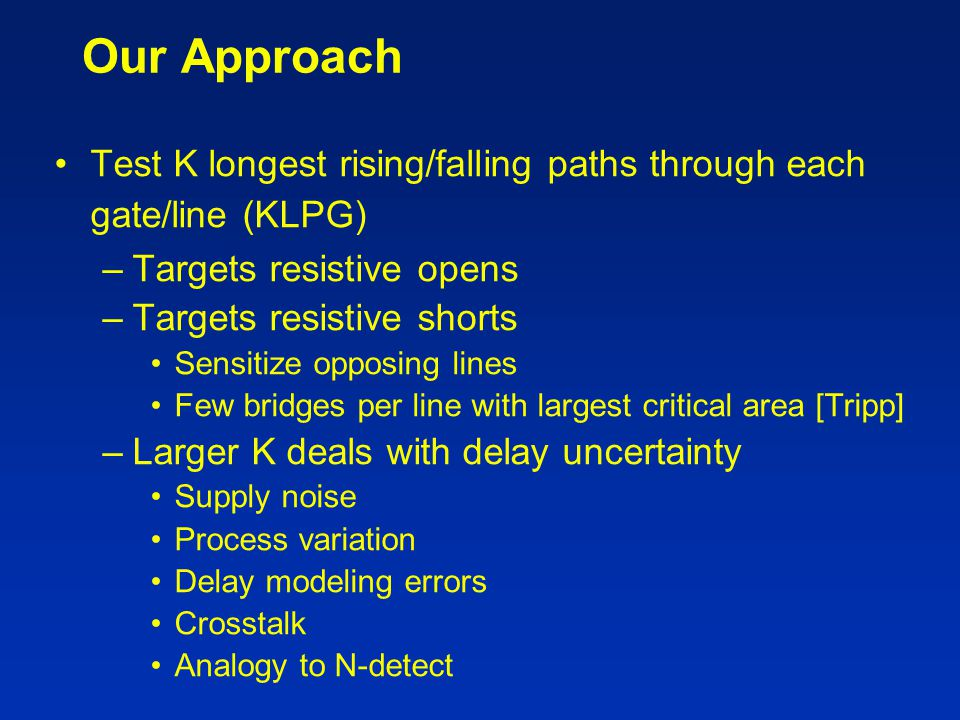 Our Approach Test K longest rising/falling paths through each gate/line (KLPG) Targets resistive opens.