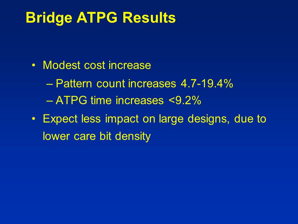 Bridge ATPG Results Modest cost increase