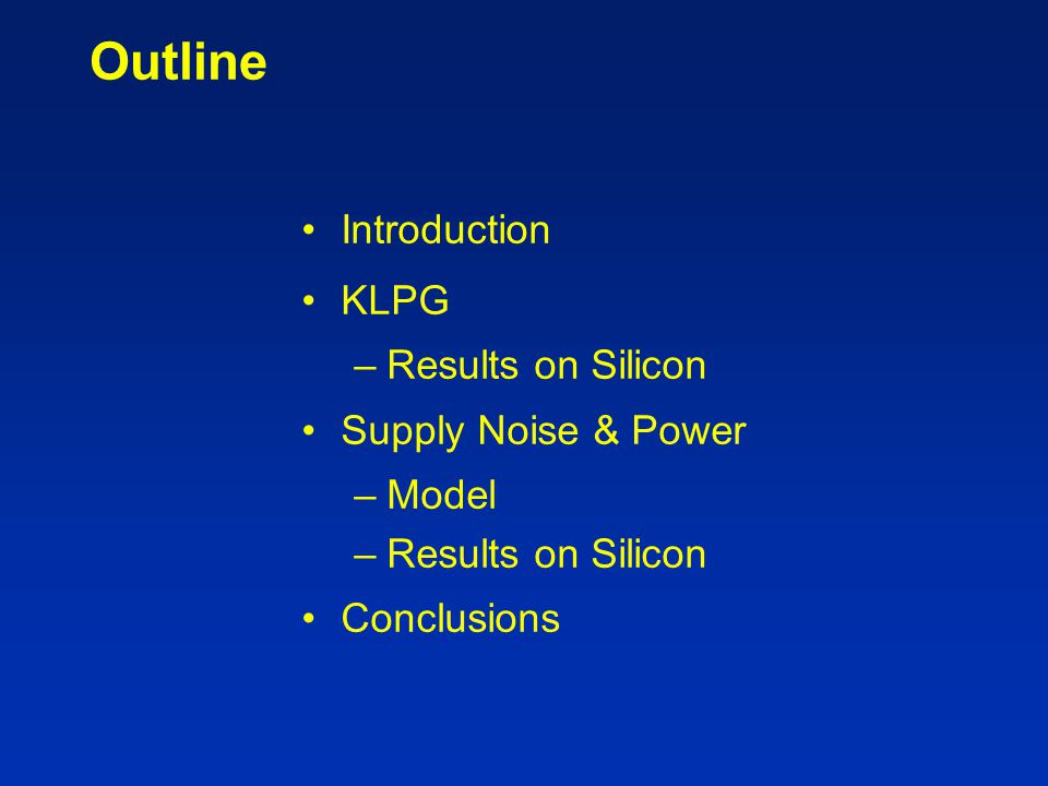 Outline Introduction KLPG Results on Silicon Supply Noise & Power