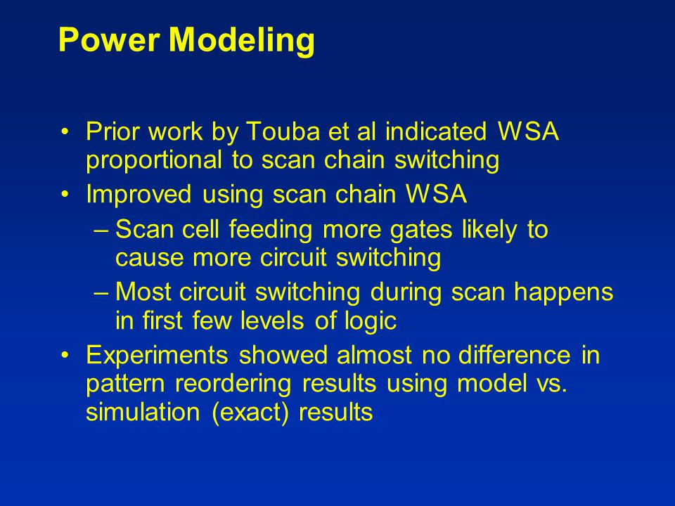 Power Modeling Prior work by Touba et al indicated WSA proportional to scan chain switching. Improved using scan chain WSA.